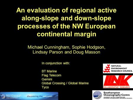 An evaluation of regional active along-slope and down-slope processes of the NW European continental margin Michael Cunningham, Sophie Hodgson, Lindsay.