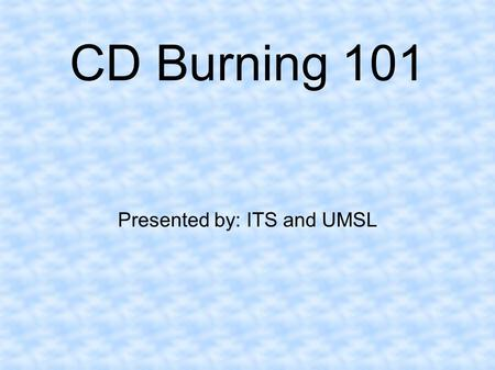 CD Burning 101 Presented by: ITS and UMSL. CD-RW Drives Internal Drives External Drives.