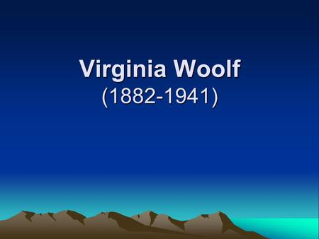 Virginia Woolf (1882-1941). Features of her writings one of the most gifted and innovative of the stream of consciousness novelists, attempting to explore.