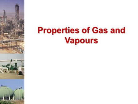 Properties of <strong>Gas</strong> and Vapours