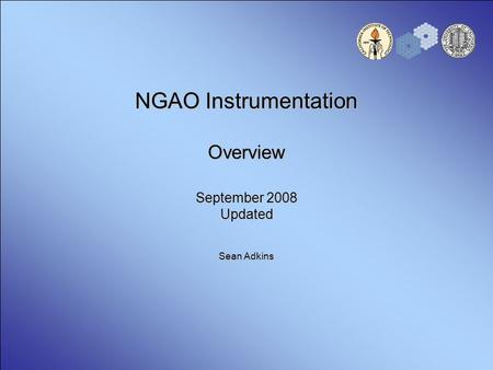 NGAO Instrumentation Overview September 2008 Updated Sean Adkins.