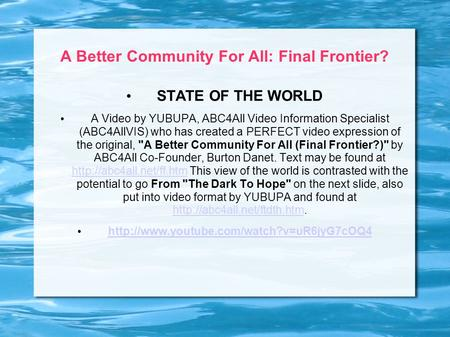 A Better Community For All: Final Frontier? STATE OF THE WORLD A Video by YUBUPA, ABC4All Video Information Specialist (ABC4AllVIS) who has created a PERFECT.