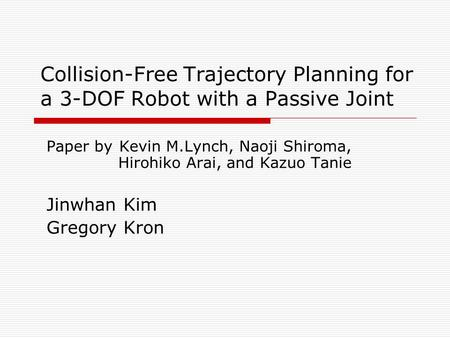 Collision-Free Trajectory Planning for a 3-DOF Robot with a Passive Joint Paper by Kevin M.Lynch, Naoji Shiroma, Hirohiko Arai, and Kazuo Tanie Jinwhan.