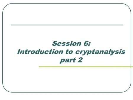 Session 6: Introduction to cryptanalysis part 2. Symmetric systems The sources of vulnerabilities regarding linearity in block ciphers are S-boxes. Example.