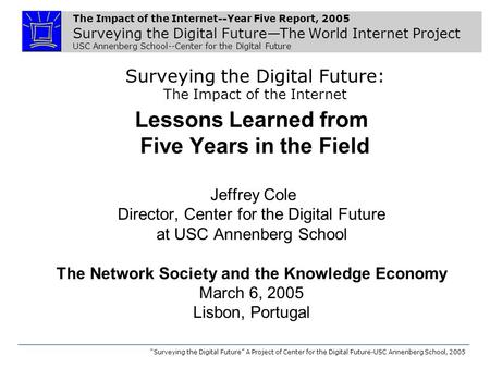 The Impact of the Internet--Year Five Report, 2005 Surveying the Digital Future—The World Internet Project USC Annenberg School--Center for the Digital.