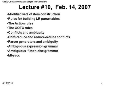 Cse321, Programming Languages and Compilers 1 6/12/2015 Lecture #10, Feb. 14, 2007 Modified sets of item construction Rules for building LR parse tables.