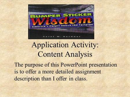 Application Activity: Content Analysis The purpose of this PowerPoint presentation is to offer a more detailed assignment description than I offer in class.