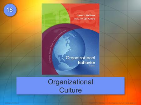 McGraw-Hill/Irwin© 2008 The McGraw-Hill Companies, Inc. All rights reserved. 16 Organizational Culture.