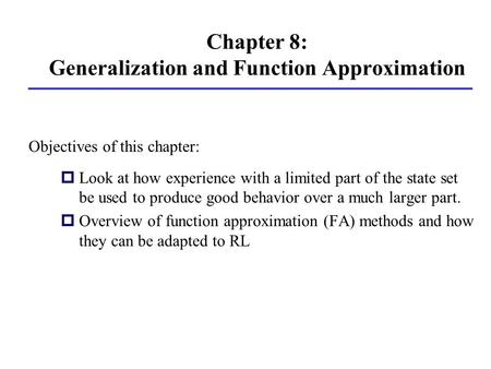 Chapter 8: Generalization and Function Approximation pLook at how experience with a limited part of the state set be used to produce good behavior over.