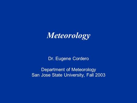 Meteorology Dr. Eugene Cordero Department of Meteorology San Jose State University, Fall 2003.