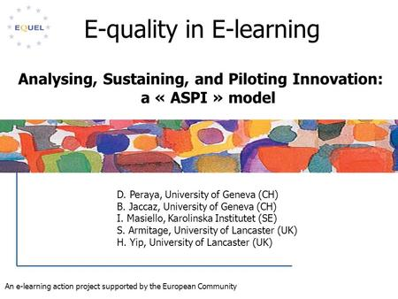 An e-learning action project supported by the European Community D. Peraya, University of Geneva (CH) B. Jaccaz, University of Geneva (CH) I. Masiello,