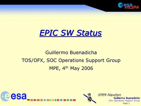 Guillermo Buenadicha SOC Operations Support Group Page 1 XMM-Newton EPIC SW Status Guillermo Buenadicha TOS/OFX, SOC Operations Support Group MPE, 4 th.