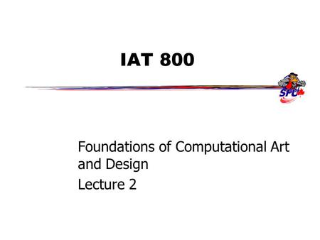 IAT 800 Foundations of Computational Art and Design Lecture 2.