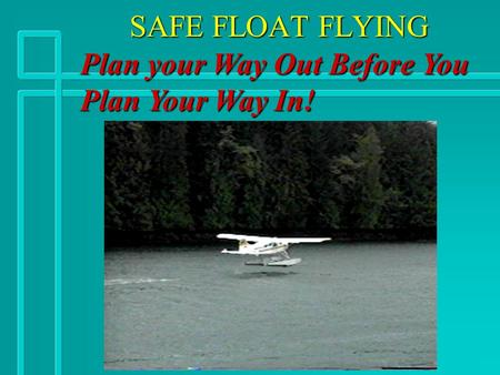 SAFE FLOAT FLYING Plan your Way Out Before You Plan Your Way In!