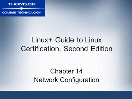 Linux+ Guide to Linux Certification, Second Edition Chapter 14 Network Configuration.