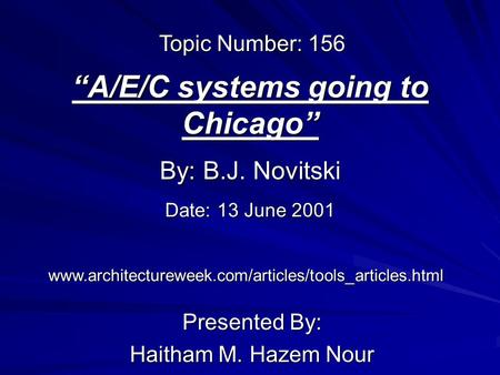 """A/E/C systems going to Chicago"" Presented By: Haitham M. Hazem Nour By: B.J. Novitski www.architectureweek.com/articles/tools_articles.html Topic Number:"