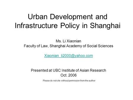 Urban Development and Infrastructure Policy in Shanghai Ms. Li Xiaonian Faculty of Law, Shanghai Academy of Social Sciences Presented.
