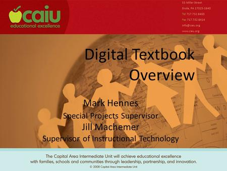 Digital Textbook Overview 55 Miller Street Enola, PA 17025-1640 Tel 717.732.8400 Fax 717.732.8414  Mark Hennes Special Projects.
