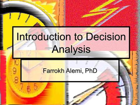 1 Introduction to Decision Analysis Farrokh Alemi, PhD.