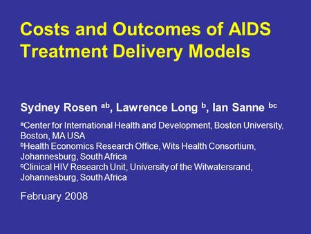 Costs and Outcomes of AIDS Treatment Delivery Models Sydney Rosen ab, Lawrence Long b, Ian Sanne bc a Center for International Health and Development,