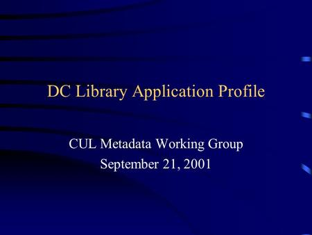 DC Library Application Profile CUL Metadata Working Group September 21, 2001.