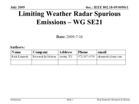 Doc.: IEEE 802.18-09/0090r1 Submission July 2009 Rich Kennedy, Research In MotionSlide 1 Limiting Weather Radar Spurious Emissions – WG SE21 Date: 2009-7-16.
