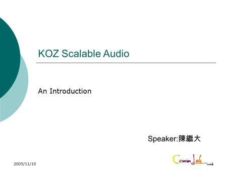 2005/11/101 KOZ Scalable Audio Speaker: 陳繼大 An Introduction.