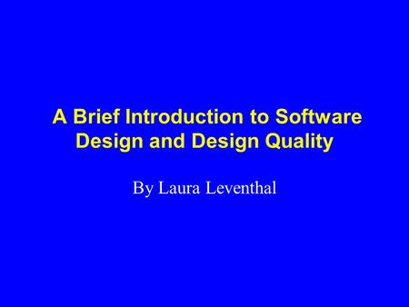 A Brief Introduction to Software Design and Design Quality By Laura Leventhal.