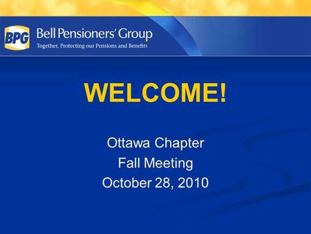 WELCOME! Ottawa Chapter Fall Meeting October 28, 2010.