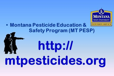 Montana Pesticide Education & Safety Program (MT PESP)  mtpesticides.org.