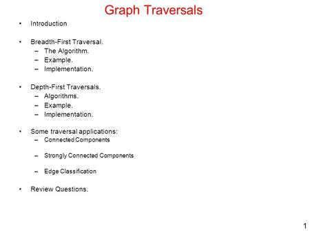 Graph Traversals Introduction Breadth-First Traversal. The Algorithm.