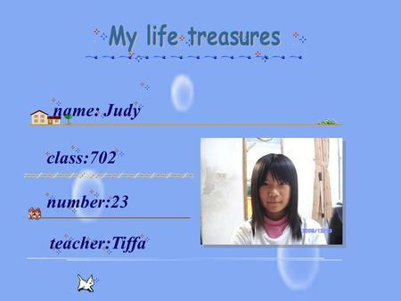 Class:702 number:23 teacher:Tiffa name: Judy. My life treasures are hair ornaments. They have different kinds of forms. One is cat shape. And another.