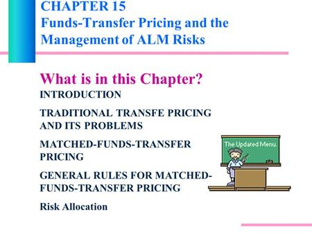 CHAPTER 15 Funds-Transfer Pricing and the Management of ALM Risks What is in this Chapter? INTRODUCTION TRADITIONAL TRANSFE PRICING AND ITS PROBLEMS MATCHED-FUNDS-TRANSFER.