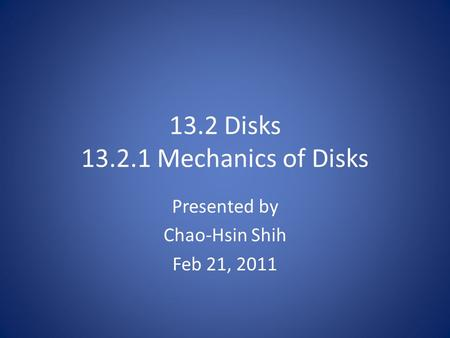 13.2 Disks 13.2.1 Mechanics of Disks Presented by Chao-Hsin Shih Feb 21, 2011.