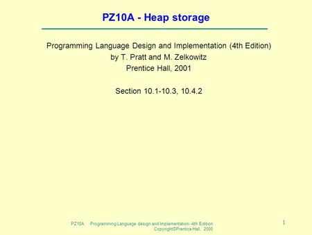 PZ10A Programming Language design and Implementation -4th Edition Copyright©Prentice Hall, 2000 1 PZ10A - Heap storage Programming Language Design and.