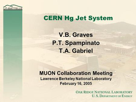 CERN Hg Jet System V.B. Graves P.T. Spampinato T.A. Gabriel MUON Collaboration Meeting Lawrence Berkeley National Laboratory February 16, 2005.