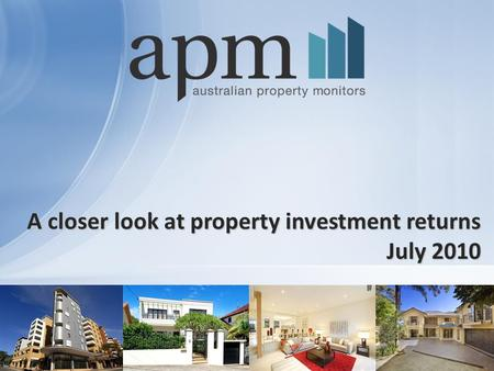 1 A closer look at property investment returns July 2010.