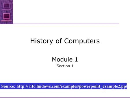 1 History of Computers Module 1 Section 1 Source:  nfo.lindows.com/examples/powerpoint_example2.ppt.