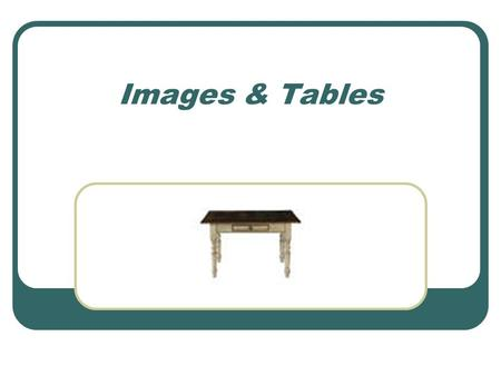 Images & Tables. Three graphic file types are supported by today's browsers: GIF - Graphic Interchange Format JPEG - Joint Photographic Experts Group.