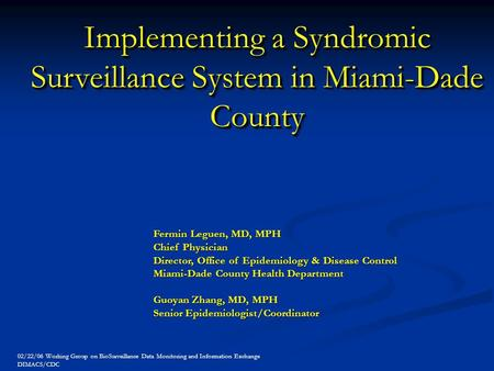 Implementing a Syndromic Surveillance System in Miami-Dade County Fermin Leguen, MD, MPH Chief Physician Director, Office of Epidemiology & Disease Control.