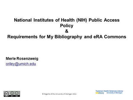 National Institutes of Health (NIH) Public Access Policy & Requirements for My Bibliography and eRA Commons Merle Rosenzweig © Regents.