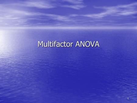 1 Multifactor ANOVA. 2 What We Will Learn Two-factor ANOVA K ij =1 Two-factor ANOVA K ij =1 –Interaction –Tukey's with multiple comparisons –Concept of.