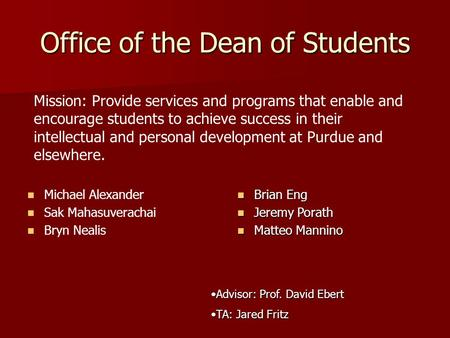 Office of the Dean of Students Michael Alexander Sak Mahasuverachai Bryn Nealis Advisor: Prof. David EbertAdvisor: Prof. David Ebert TA: Jared FritzTA: