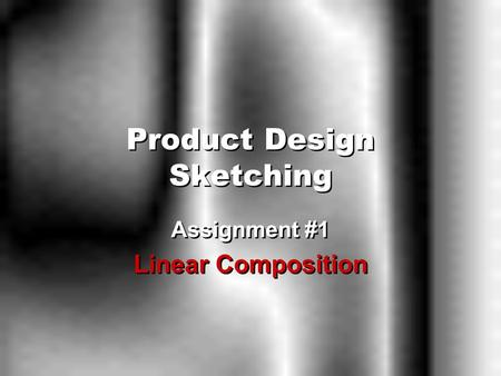 Product Design Sketching Assignment #1 Linear Composition Assignment #1 Linear Composition.