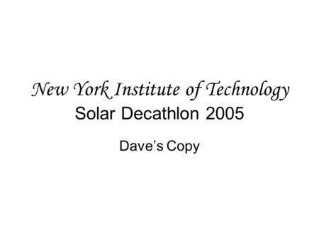 New York Institute of Technology Solar Decathlon 2005 Dave's Copy.
