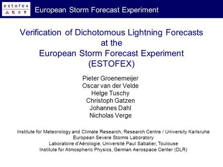 European Storm Forecast Experiment Verification of Dichotomous Lightning Forecasts at the European Storm Forecast Experiment (ESTOFEX) Pieter Groenemeijer.