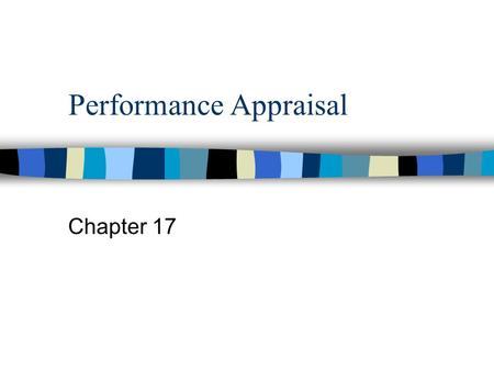 Performance Appraisal Chapter 17. Performance Appraisal The identification, measurement, and management of human performance in organizations.
