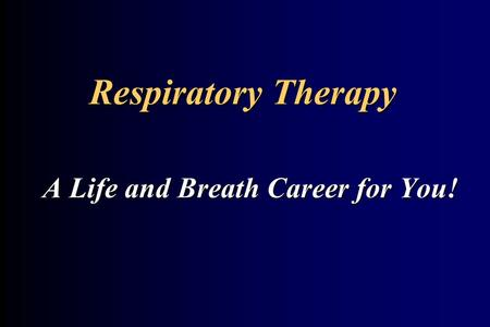 Respiratory Therapy A Life and Breath Career for You!