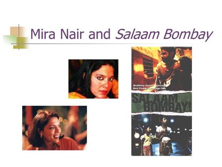 Mira Nair and Salaam Bombay. Outline Mira Nair & the history of the production of Salaam Bombay. Major Theme 1: Migrants in the city Major Theme 2: comradeship.