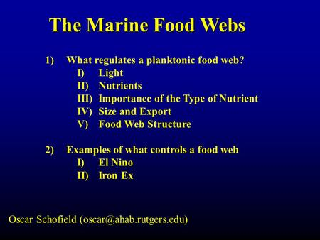 The Marine Food Webs 1)What regulates a planktonic food web? I)Light II)Nutrients III)Importance of the Type of Nutrient IV)Size and Export V)Food Web.